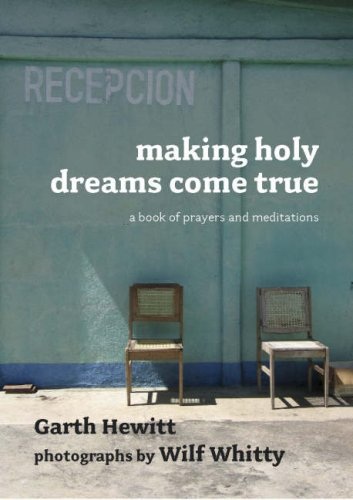 Making Holy Dreams Come True By Garth Hewitt