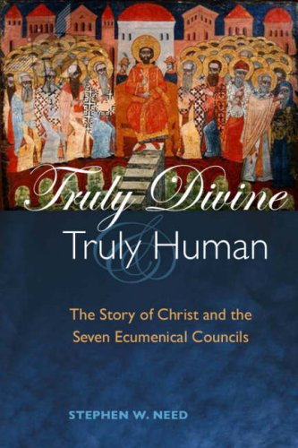 Truly Divine and Truly Human By Stephen W. Need