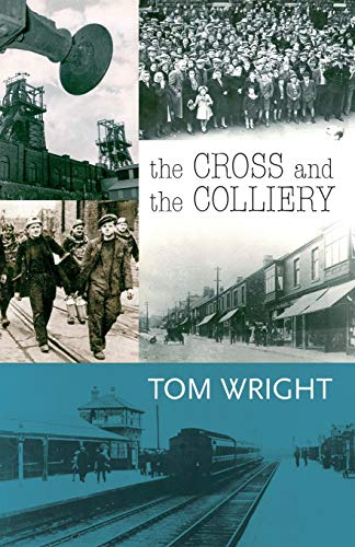 The Cross and the Colliery By Tom Wright