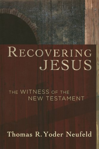 Recovering Jesus By Thomas R. Yoder Neufeld