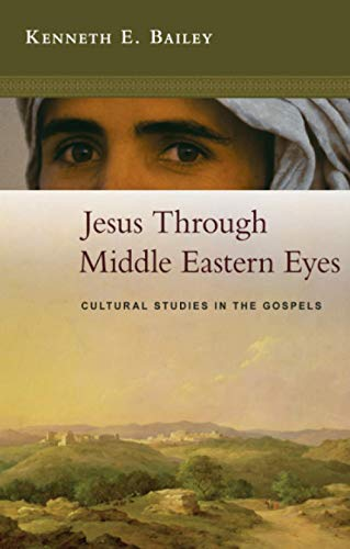 Jesus Through Middle Eastern Eyes - Cultural Studies in the Gospels By Kenneth Bailey