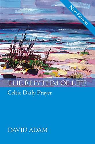 The Rhythm of Life - Celtic Daily Prayer, New Edition By David Adam