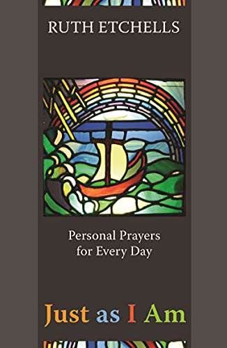 Just as I Am: Personal Prayers for Every Day By Ruth Etchells
