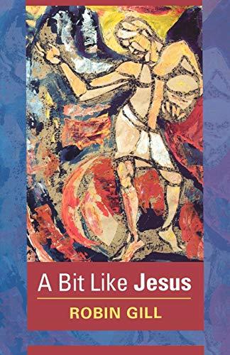 A Bit Like Jesus By Robin Gill