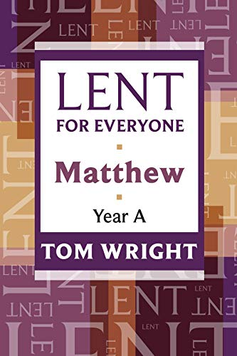 Lent for Everyone: Matthew Year A by Tom Wright