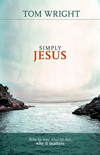 Simply Jesus - Who He Was, What He Did, Why it Matters By Tom Wright