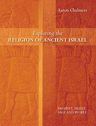 Exploring the Religion of Ancient Israel By Aaron Chalmers