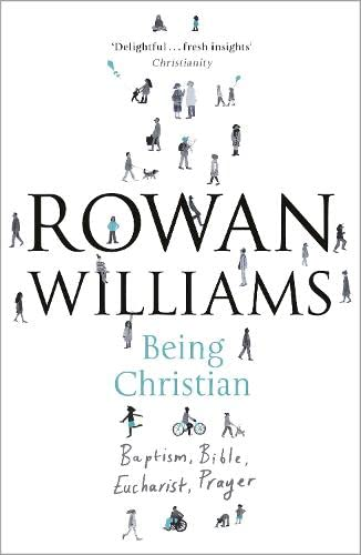 Being Christian: Baptism, Bible, Eucharist, Prayer by Dr. Rowan Williams