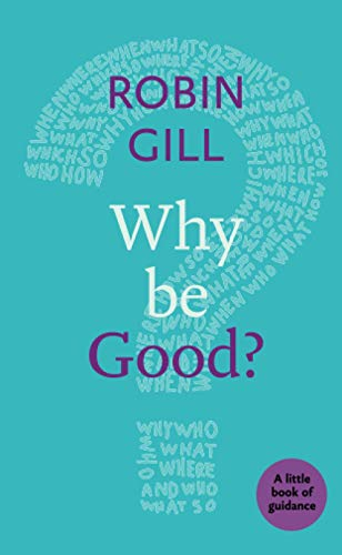 Why be Good? By Robin Gill