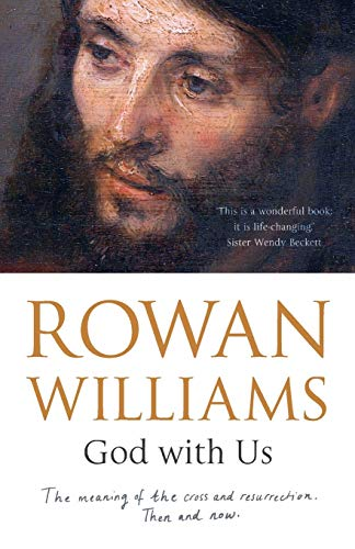 God With Us: The Meaning Of The Cross And Resurrection - Then And Now By Dr. Rowan Williams