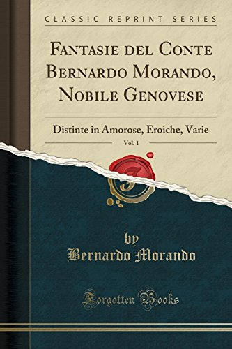 Fantasie del Conte Bernardo Morando, Nobile Genovese, Vol. 1 By Bernardo Morando