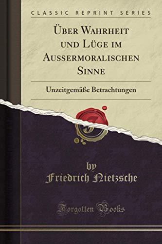 ber Wahrheit Und L ge Im Au ermoralischen Sinne By Friedrich Wilhelm Nietzsche