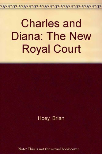 Charles and Diana: The New Royal Court By Brian Hoey