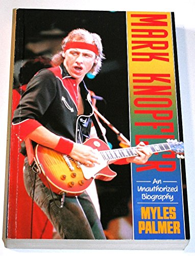Mark Knopfler: An Unauthorised Biography By Myles Palmer