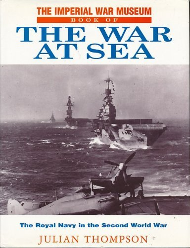 Imperial War Museum Book of the War at Sea By Julian Thompson