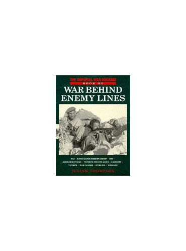 The Imperial War Museum Book of War Behind Enemy Lines By Julian Thompson