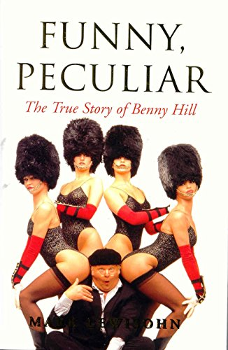 Funny, Peculiar: The True Story of Benny Hill by Mark Lewisohn