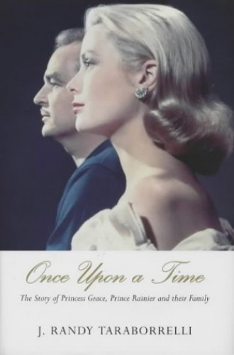 Once Upon A Time: The Story of Princess Grace, Prince: The Story of Princess Grace, Prince Rainier and Their Family By J. Randy Taraborrelli