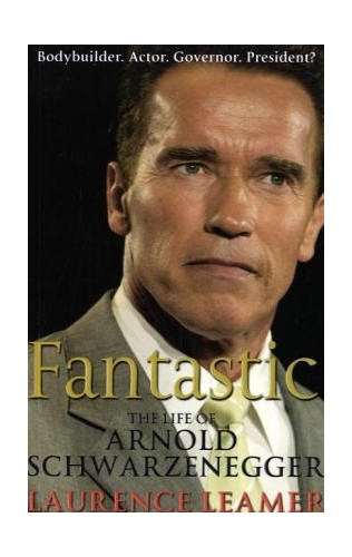 Fantastic: The Life of Arnold Schwarzenegger TPB By Laurence Leamer