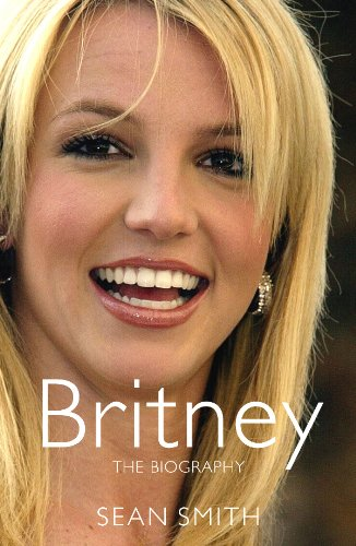 Britney: The Biography by Sean Smith