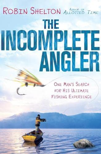 The Incomplete Angler By Robin Shelton