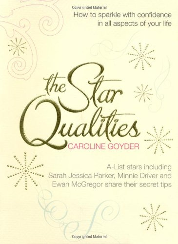 The Star Qualities: How to Sparkle With Confidence in All Aspects of Your Life by Caroline Goyder