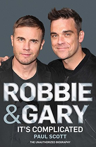 Robbie and Gary: It's Complicated - The Unauthorised Biography By Paul Scott