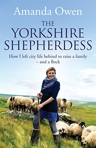 The Yorkshire Shepherdess: How I Left City Life Behind to Raise a Family - and a Flock by Amanda Owen
