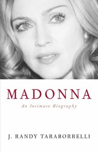 Madonna: An Intimate Biography By J. Randy Taraborrelli