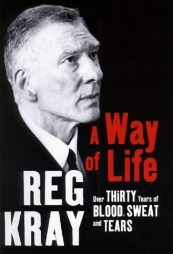 A Way of Life: Over Thirty Years of Blood, Sweat and Tears by Reg Kray