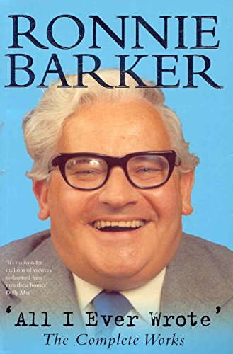 All I Ever Wrote: The Complete Works By Ronnie Barker