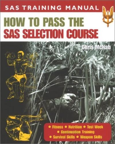 How to Pass the SAS Selection Course (SAS Training Manual) By Chris McNab