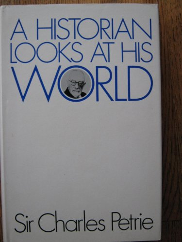 Historian Looks at His World By Sir Charles Petrie