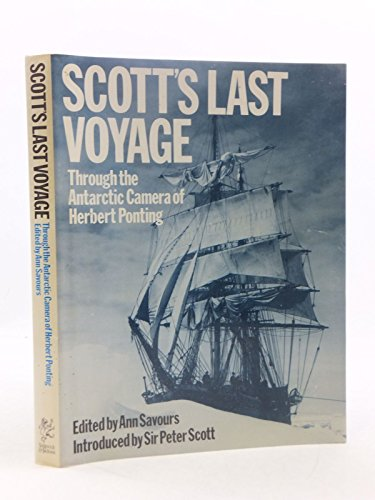 Scott's Last Voyage: Through the Antarctic Camera of Herbert Ponting Edited by Ann Savours