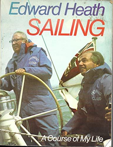 Sailing: A Course of My Life By Edward Heath