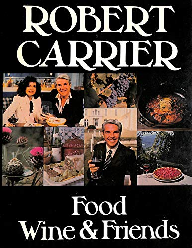 Food, Wine and Friends By Robert Carrier