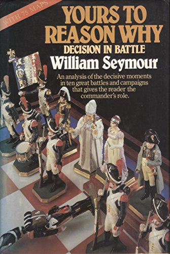 Yours to Reason Why By William Seymour