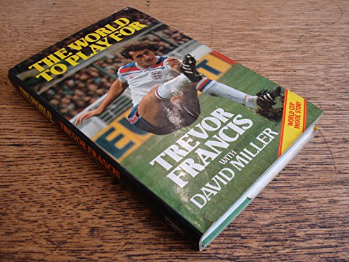 World to Play for By Trevor Francis