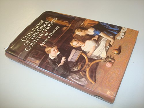 Children of the Great Country Houses By Adeline Hartcup