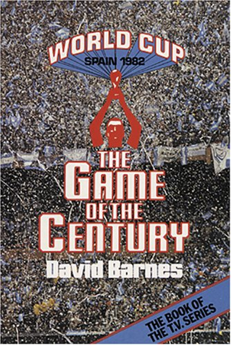 Game of the Century: World Cup, Spain, 1982 By David Barnes