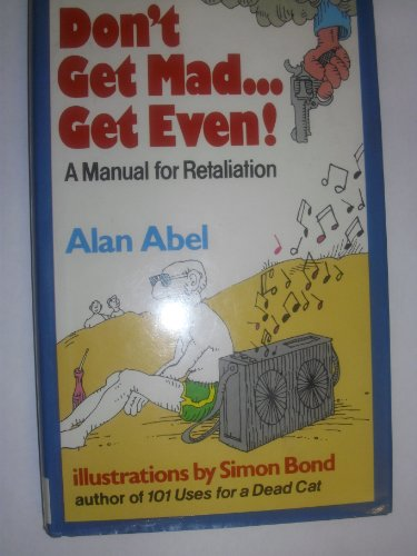 Don't Get Mad - Get Even By Alan Abel