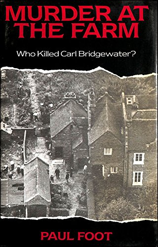 Murder at the Farm: Who Killed Carl Bridgewater By Paul Foot