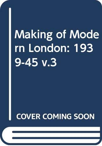Making of Modern London: 1939-45 v.3: 1939-45 Vol 3 By Joanna Mack