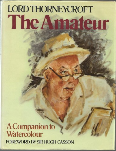 The Amateur: Companion to Watercolour by Lord Thorneycroft