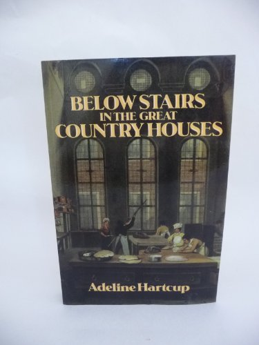 Below Stairs in the Great Country Houses By Adeline Hartcup