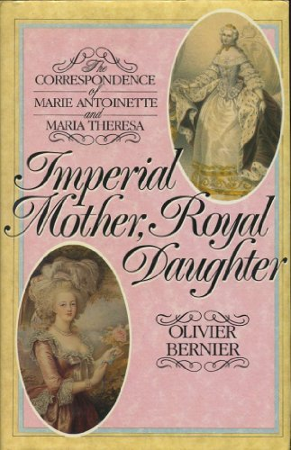 Imperial Mother, Royal Daughter By Marie Antoinette, Queen, consort of Louis XVI, King of France