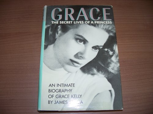 Grace: The Secret Lives of a Princess by James Spada