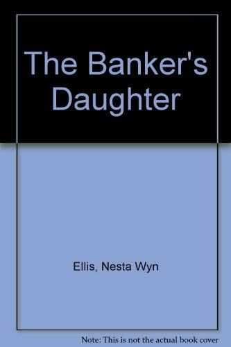 The Banker's Daughter By Nesta Wyn Ellis
