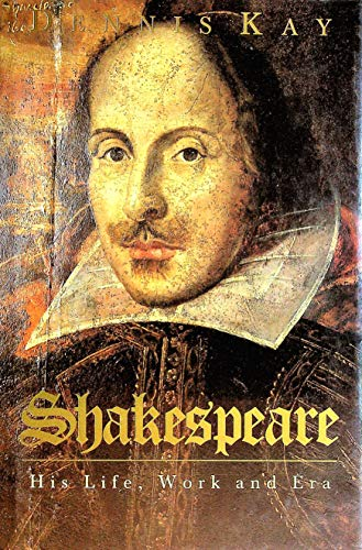 Shakespeare: His Life, Work and Era by Dennis Kay