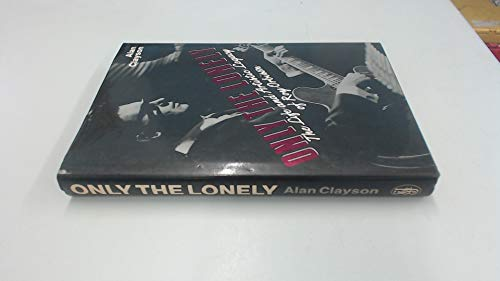 Only The Lonely: The Life And Artistic Legacy Of Roy Orbison By Alan Clayson